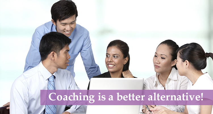 Coaching is a better alternative!