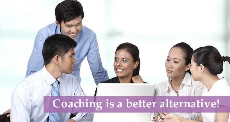 Coaching is a better alternative!