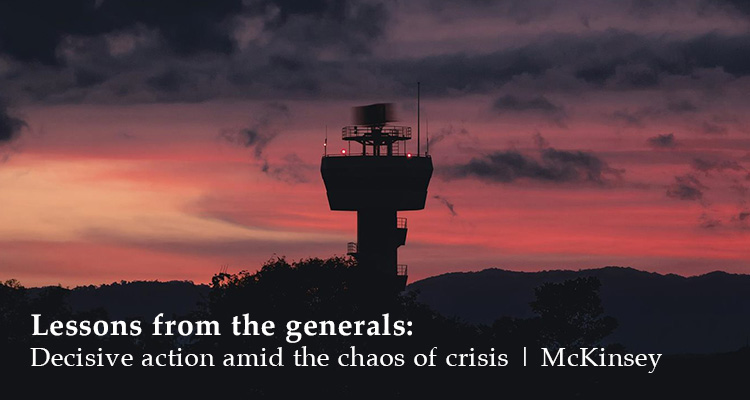 Lessons from the generals: Decisive action amid the chaos of crisis